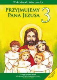 WAM Edukacja Przyjmujemy Pana Jezusa 3 Podręcznik. Klasa 3 Szkoła podstawowa Religia - Władysław Kubik