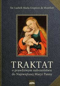 eSPe Traktat o prawdziwym nabożeństwie do Najświętszej Maryi Panny Ludwik Maria Grignon de Montfort