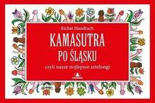 Kamasutra po śląsku czyli nasze nojlepsze sztelongi - Richard Handtuch