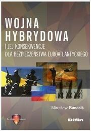 Banasik Mirosław Wojna hybrydowa i jej konsekwencje dla bezpieczeństwa euroatlantyckiego - dostępny od ręki, natychmiastowa wysyłka