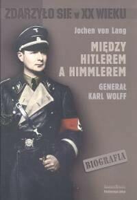 Lang Jochen Między Hitlerem a Himmlerem