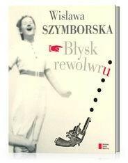 Agora Błysk rewolwru - Wisława Szymborska