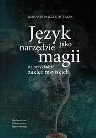 Wydawnictwo Uniwersytetu Jagiellońskiego Język jako narzędzie magii Rybarczyk-Dyjewska Joanna