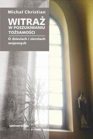 Universitas Witraż. W poszukiwaniu tożsamości. O dzieciach i sierotach wojennych Michał Christian