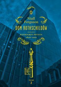 Wydawnictwo Literackie Dom Rothschildów. Bankierzy świata 1849-1999. Tom 2 - Niall Ferguson