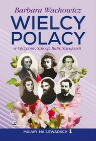 Oficyna Wydawnicza Rytm Wielcy Polacy w Ojczyźnie, Szkocji, Italii, Szwajcarii Barbara Wachowicz