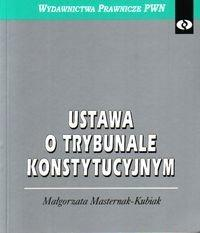 PWN Ustawa o Trybunale Konstytucyjnym - Małgorzata Masternak-Kubiak