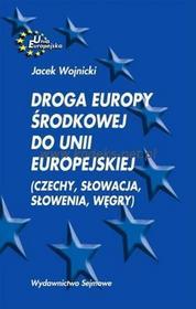 Wydawnictwo Sejmowe Droga Europy Środkowej do Unii Europejskiej (Czechy, Słowacja, Słowenia, Węgry)