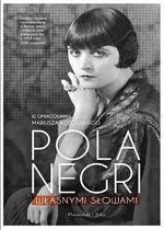 Pola Negri. Własnymi słowami Mariusz Kotowski, Pola Negri