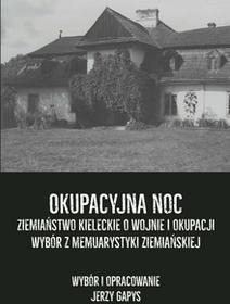 Okupacyjna noc. Ziemiaństwo kieleckie o wojnie i okupacji. Wybór z memuarystyki ziemiańskiej