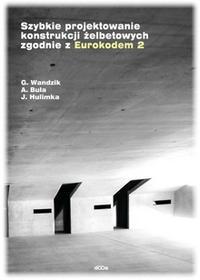 Hulimka Jacek, Wandzik Grzegorz, Bula Arkadiusz Szybkie projektowanie konstrukcji żelbetowych zgodnie z Eurokodem 2 / wysyłka w 24h