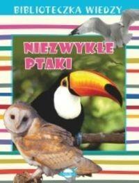 Biblioteczka wiedzy Niezwykłe ptaki - Praca zbiorowa