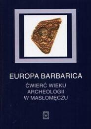 WYDAWNICTWO UNIWERSYTETU MARII CURIE-SKŁODOWSKIEJ EUROPA BARBARICA ĆWIERĆ WIEKU ARCHEOLOGII W MASŁOM