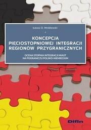 Wróblewski Łukasz D. Koncepcja pięciostopniowej integracji regionów przygranicznych - mamy na stanie, wyślemy natychmiast
