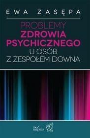 Impuls Ewa Zasępa Problemy zdrowia psychicznego u osób z zespołem Downa