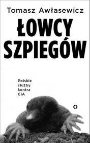 Tomasz Awłasewicz Łowcy szpiegów Polski wywiad kontra CIA