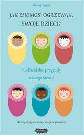 Mamania Jak Eskimosi ogrzewają swoje dzieci. Rodzicielskie przygody z całego świata - MEI-LING HOPGOOD