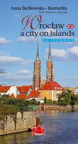 Wrocław miasto na wyspach - Anna Będkowska-Karmelita