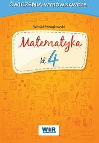 Witold Szwajkowski Matematyka klasa 4 - Ćwiczenia wyrównawcze