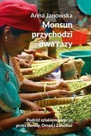 Muza Monsun przychodzi dwa razy. Podróż szlakiem pieprzu przez Keralę, Oman i Zanzibar - Anna Janowska