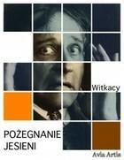 Pożegnanie jesieni Stanisław Ignacy Witkacy) Witkiewicz