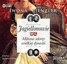Jagiellonowie Miłosne sekrety wielkiej dynastii Iwona Kienzler MP3)