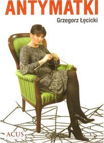 Antymatki - Grzegorz Łęcicki