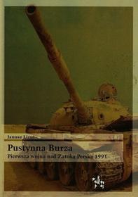 Lizut Janusz Pustynna burza Pierwsza wojna nad zatoką Perską 1991 / wysyłka w 24h