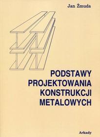 Żmuda Jan Podstawy projektowania konstrukcji metalowych