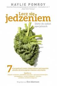 Burda książki Lecz się jedzeniem. Diety do zadań specjalnych - Haylie Pomroy