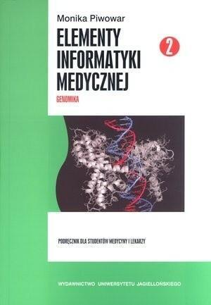 Wydawnictwo Uniwersytetu Jagiellońskiego Elementy informatyki medycznej. Część 2. Genomika - Piwowar Monika