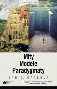 Mity, Modele, Paradygmaty - Barbour Ian G.