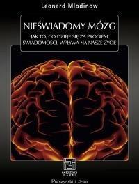 Prószyński Nieświadomy mózg. Jak to co dzieje się za progiem świadomości wpływa na nasze życie - Leonard Mlodinow