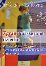 Newman Joye, Kranowitz Carol Zgrane nie-zgrane dziecko / wysyłka w 24h
