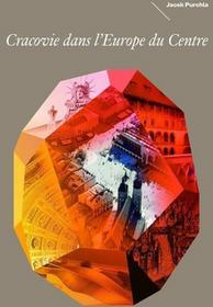 Kraków w Europie Środka wersja francuska - Jacek Purchla