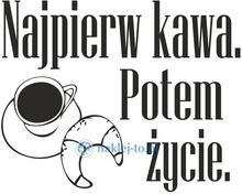 Naklej-to.pl naklejka napis Najpierw kawa naklejki najpierwkawa01