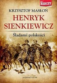 Krzysztof Masłoń Henryk Sienkiewicz. Śladami polskości