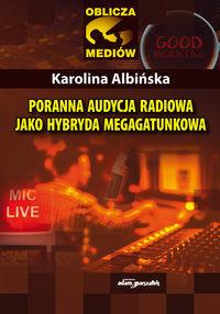 Poranna audycja radiowa jako hybryda megagatunkowa - Karolina Albińska
