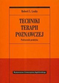 Wydawnictwo Uniwersytetu Jagiellońskiego Robert L. Leahy Techniki terapii poznawczej. Podręcznik praktyka