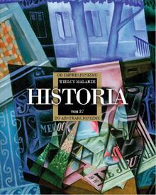 praca zbiorowa Historia od impresjonizmu do abstrakcjonizmu Kolekcja Wielcy Malarze Tom 37