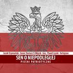 Sen o niepodległej Pieśni patriotyczne CD) Wójcik Dariusz S. Szymański Jacek Lipski Paweł DARMOWA DO