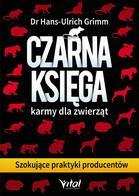 Studio Astropsychologii Czarna księga karmy dla zwierząt. Szokujące praktyki producentów - Hans-Ulrich Grimm