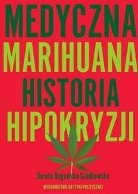 Wydawnictwo Krytyki Politycznej Medyczna marihuana - Historia hipokryzji - Rogowska-Szadkowska Dorota