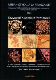 """UniversitasKrzysztof Kazimierz Pawłowski Urbanistyka """"à la française"""". Tom 1"""