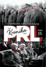 Kronika PRL 1944-1989 Tom 13 Czerwona arystokracja - Iwona Kienzler