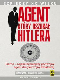 RM Nigel West, Juan Pujol Garcia Agent, który oszukał Hitlera