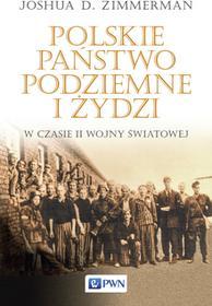 POLSKIE PAŃSTWO PODZIEMNE I ŻYDZI W CZASIE II WOJNY ŚWIATOWEJ JOSHUA D ZIMMERMAN
