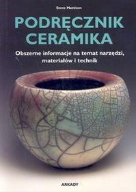 Arkady Podręcznik ceramika - Steve Mattison