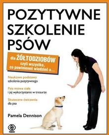 Pozytywne szkolenie psów. Dla żółtodziobów - Pamela Denninson