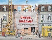 Media Rodzina Uwaga, budowa! Jak się projektuje i buduje dom - Toyka Rolf, Regos Ferenc B., Ossenkop Heike